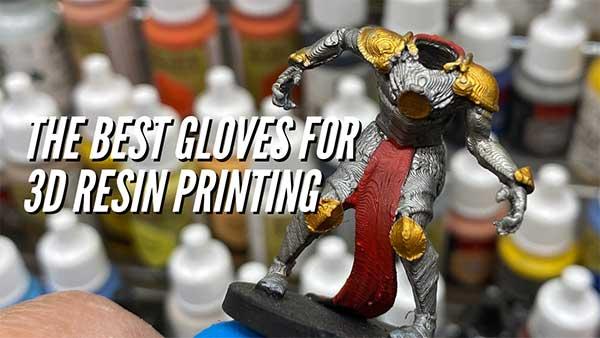 Best Gloves For 3D Resin Printing